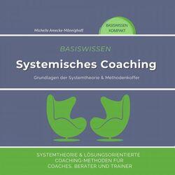 Basiswissen Systemisches Coaching (Grundlagen der Systemtheorie und Methodenkoffer. Systemtheorie und Lösungsorientierte Coaching-Meth