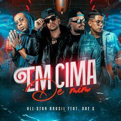 Em Cima de Mim (feat. All Star Brasil e Dre G ) - DjMallNoBeat Download
