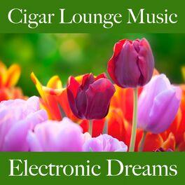 Album cover of Cigar Lounge Music: Electronic Dreams - Les Meilleurs Sons Pour Se Détendre