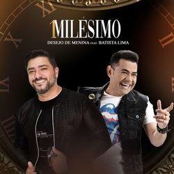 1 Milésimo – Desejo De Menina e Batista Lima Mp3 CD Completo