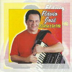 Flávio José – Pra Amar e Ser Feliz 2014 CD Completo