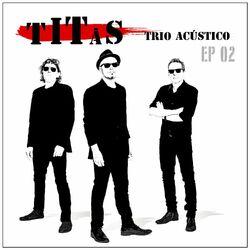 Titãs – Titãs Trio Acústico EP 02 2020 CD Completo