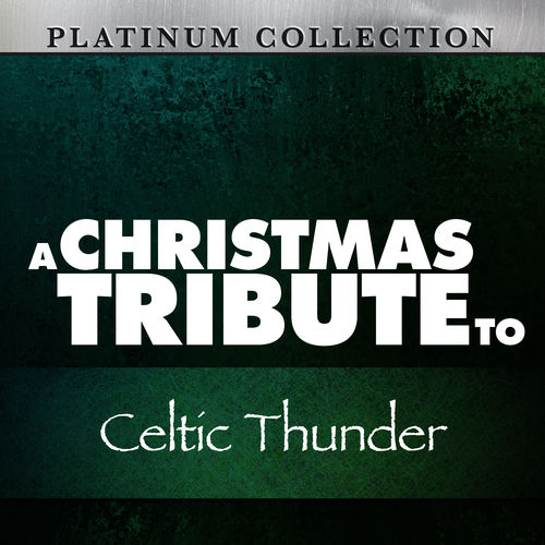 Celtic Thunder Christmas.Platinum Collection Band A Christmas Tribute To Celtic