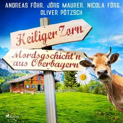 Heiliger Zorn - Mordsgschicht'n aus Oberbayern Audiobook