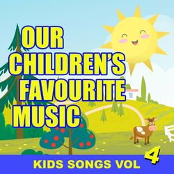 Our Children's Favourite Music – Kids Songs Vol. 4