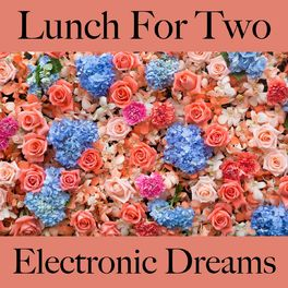 Album cover of Lunch For Two: Electronic Dreams - Die Besten Sounds Zum Entspannen