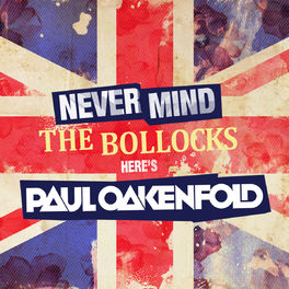Album cover of Never Mind The Bollocks... Here's Paul Oakenfold (Mixed Version)