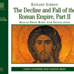 Edward Gibbon : The Decline and Fall of the Roman Empire, Part II (Abridged)