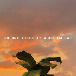 Album cover of no one likes it when i'm sad