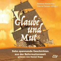 Glaube und Mut (Zehn spannende Geschichten aus der Reformationszeit) Audiobook