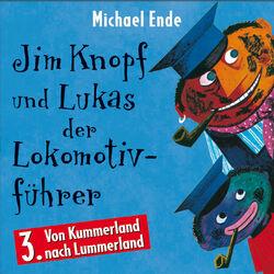 03: Jim Knopf und Lukas der Lokomotivführer (Hörspiel) (Von Kummerland nach Lummerland)
