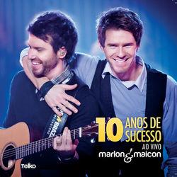 Marlon e Maicon – 10 Anos de Sucesso (Ao Vivo) 2012 CD Completo