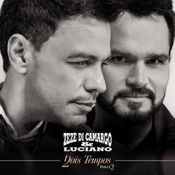 Zezé Di Camargo e Luciano – Dois Tempos, Pt. 2 2017 CD Completo
