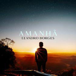 Leandro Borges – Amanhã