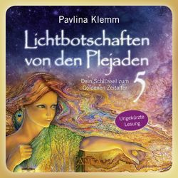 Lichtbotschaften von den Plejaden Band 5 (Ungekürzte Lesung) (Dein Schlüssel zum Goldenen Zeitalter) Audiobook