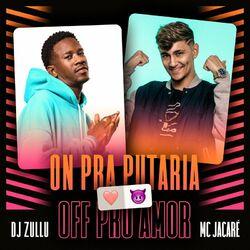 DJ Zullu – On pra putaria off pro amor