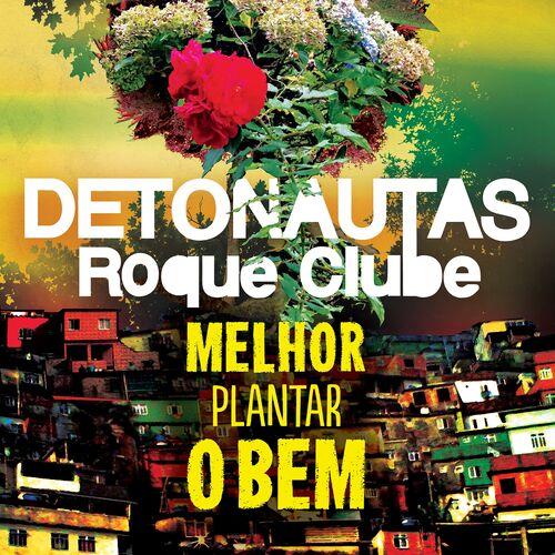 Baixar Música Melhor Plantar o Bem – Detonautas Roque Clube (2015) Grátis