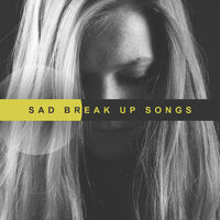 Various Artists: Sad Break Up Songs to Make You Cry