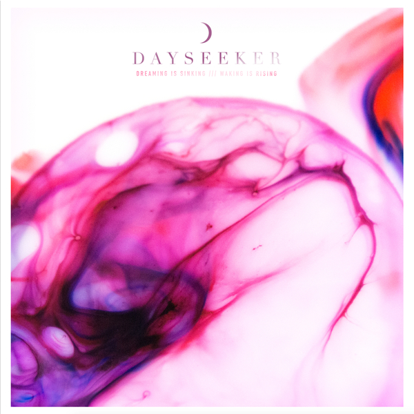 Dayseeker - Dreaming Is Sinking /// Waking Is Rising (2017)