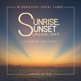 Various Artists - Sunrise, Sunset & Moonlight (25 Beautiful Vocal Tunes) [Sunrise Edition]