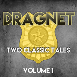 Dragnet - Two Classic Tales, Vol. 1