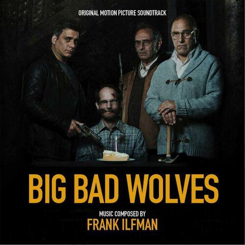 Frank Ilfman Big Bad Wolves Original Motion Picture Soundtrack Musikstreaming Lyssna I Deezer