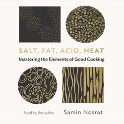 Salt, Fat, Acid, Heat - Mastering the Elements of Good Cooking (Unabridged) Audiobook