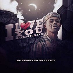 I Love You Quebrada - MC Neguinho do Kaxeta (2020) Download
