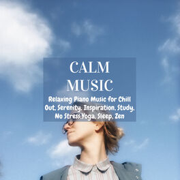 Album cover of Calm Music: Relaxing Piano Music for Chill Out, Serenity, Inspiration, Study, No Stress,Yoga, Sleep, Zen