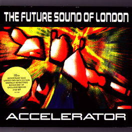 The Future Sound of London - Accelerator Deluxe