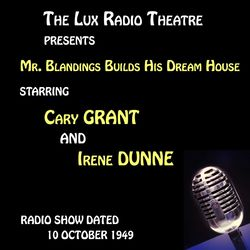 The Lux Radio Theatre, Mr. Blandings Builds His Dream House starring Cary Grant and Irene Dunne Audiobook