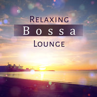 Relaxing Music Therapy: Relaxing Bossa Lounge – Healing