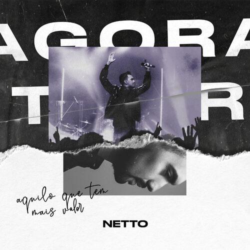 Baixar Música Aquilo Que Tem Mais Valor (Agora Tour – Ao Vivo) – Netto (2019) Grátis