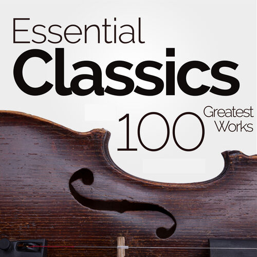 Various Artists: Essential Classics: 100 Greatest Classical