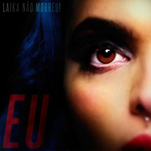 Baixar Single EU – Laika Não Morreu! (2018) Grátis