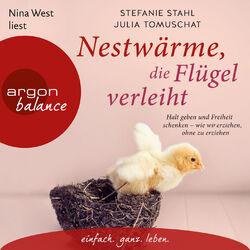 Nestwärme, die Flügel verleiht - Halt geben und Freiheit schenken - wie wir erziehen, ohne zu erziehen (Autorisierte Lesefassung)
