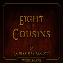 Eight Cousins (By Louisa May Alcott)