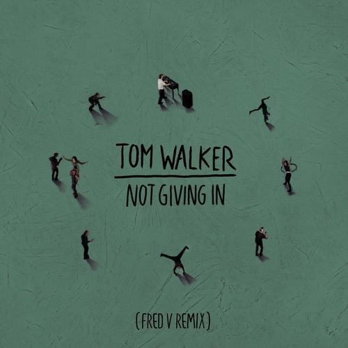 Tom Walker - Not Giving In (Fred V Remix) 2019 [Single]