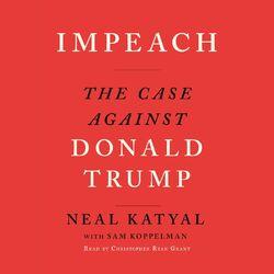 Impeach - The Case Against Donald Trump (Unabridged)