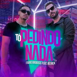 Download Fabio Big Boss, Bevíck - Tô Pedindo Nada