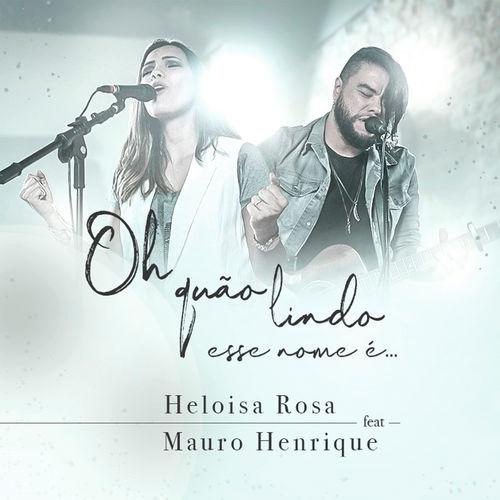 Baixar Música Oh Quão Lindo Esse Nome É – Heloisa Rosa, Mauro Henrique (2018) Grátis