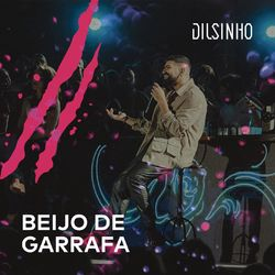 Dilsinho – Beijo de Garrafa (Ao Vivo)