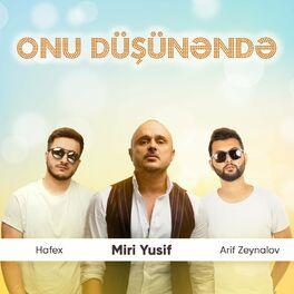 Miri Yusif Onu Dusunəndə Feat Hafex Arif Zeynalov Lyrics And Songs Deezer