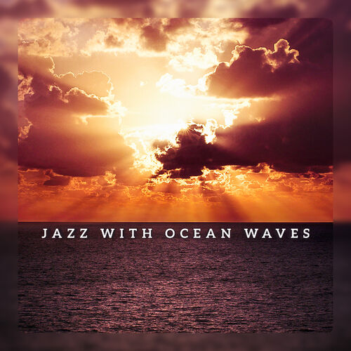 Jazz Paradise Music Moment: Jazz with Ocean Waves - Mellow