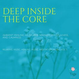 Album cover of Deep Inside The Core (Ambient Healing Music For Serenity, Peacefulness And Calmness) (Relaxing Music, Healing Music, Meditation Mu