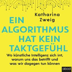 Ein Algorithmus hat kein Taktgefühl (Wo künstliche Intelligenz sich irrt, warum uns das betrifft und was wir dagegen tun können) Audiobook