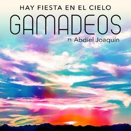 Gamadeos Hay Fiesta En El Cielo Letras Y Canciones Deezer