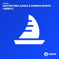 I Need U - MATTEO ZINI-KARL8-ANDREA MONTA