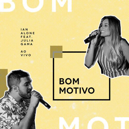 Baixar Música Bom Motivo (Ao Vivo) – Ian Alone, Julia Gama (2019) Grátis