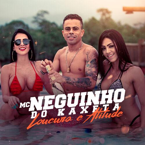 Baixar Música Loucura & Atitude – MC Neguinho do Kaxeta (2018) Grátis
